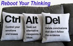 The Ctrl + Alt + Del Approach to Rebooting Your Thinking. Critical Thinking.