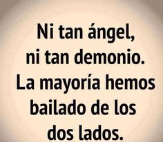 〽️ Ni tan ángel, ni tan demonio. La mayoría hemos bailado de los dos lados.
