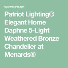 Patriot Lighting® Elegant Home Daphne 5-Light Weathered Bronze Chandelier at Menards®