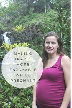 Making Travel More Enjoyable While Pregnant