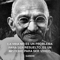 « La vida no es un problema para ser resuelto, es un misterio para ser vivido. » Gandhi #vida #misterio #gandhi http://www.pandabuzz.com/es/cita-del-dia/gandhi-misterio-vida