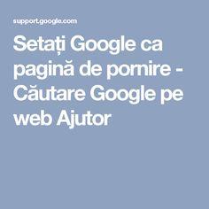Setați Google ca pagină de pornire - Căutare Google pe web Ajutor