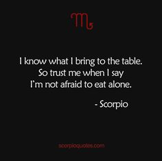 Quotes by Scorpio: I know what I bring to the table. So trust me when I say I'm not afraid ...