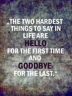 Hello and Goodbye..I think the latter is the most painful of all..:(