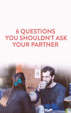 questions you shouldn't ask your partner