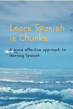 Learn Spanish in Chunks. Chunking is a very effective way of learning Spanish. If you use this approach you will make fewer mistakes in Spanish.