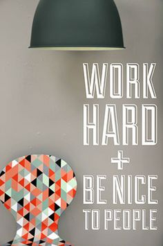 Hey, I found this really awesome Etsy listing at https://www.etsy.com/listing/157568452/work-hard-and-be-nice-wall-decal