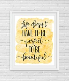 Life Doesn't Have To Be Perfect To Be Beautiful, Printable Inspirational Quotes by LilaPrints. Motivational Prints, Dorm Room Decor, Home Office Decor. Perfect artwork for the modernist home or office. Modern, chic, sophisticated #Biblequotes #wallart #homedecor #homedecorideas