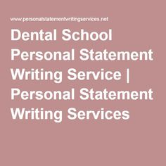 What should i write about for personal statement? Dental school?