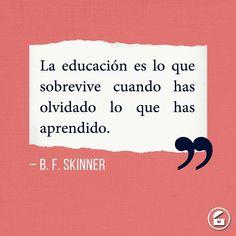 """""""La educación es lo que sobrevive cuando has olvidado lo que has aprendido."""" - B. F. Skinner."""