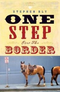 One Step Over The Border, a contemporary novel by award-winning western author Stephen Bly