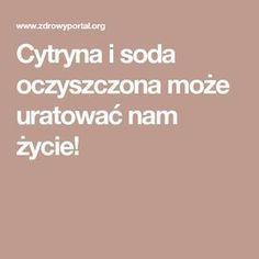 Cytryna i soda oczyszczona może uratować nam życie!