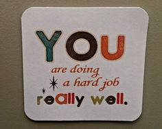 """I made these magnets to give to colleagues. Printed on cardstock and glued magnetic sheet to the back. """"You are doing a hard job really well. Employee Appreciation Gifts, Employee Gifts, Teacher Appreciation Week, Volunteer Appreciation, Appreciation Quotes, Staff Gifts, Volunteer Gifts, Teacher Gifts, Team Gifts"""
