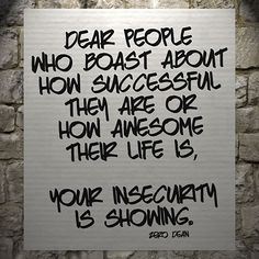 Dear people who boast about how successful they are… #zerosophy