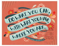 Do what you can, with what you have, where you are 8 x 10 print by yellow button studio