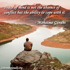 Inspirational quote: Peace of mind is not the absence of conflict ...