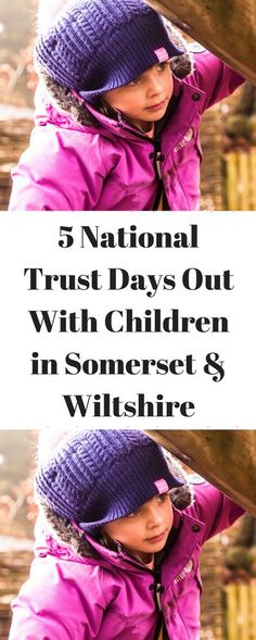 5 National Trust Days Out With Children in Somerset & Wiltshire We love Somerset & Wiltshire and National Trust days out here at Mini Travellers and we were surprised to learn the other day that some people still don't think their properties are suitable