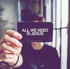 #All we #Need is #Jesus  Couldn't have said it better
