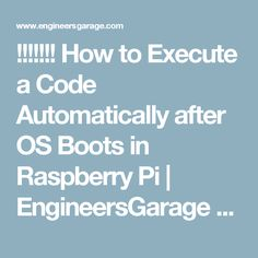!!!!!!! How to Execute a Code Automatically after OS Boots in Raspberry Pi | EngineersGarage Tutorial