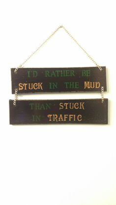 I'd Rather be Stuck in the Mud than Stuck in Traffic, Wooden Sign, Country Sign, Redneck Sign, Rusti Country Signs, Rustic Signs, Wooden Signs, Bow Garland, Party Garland, Baby Shower Garland, Stuck In The Mud, Hanging Signs, Funny Signs