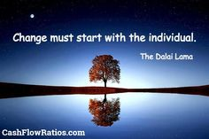 Change must start with the individual. - The Dalai Lama