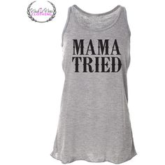 Mama Tried Southern Shirt Workout Tank Country Shirt Running Tank Top... ($24) ❤ liked on Polyvore featuring tanks, tops, white and women's clothing