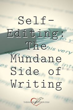 Self-Editing: The Mundane Side of Writing. Editing tips.