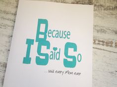 Because I said so...said every Mom ever! Checkout our unique cards from Oh My Word Cards on Etsy.