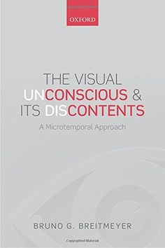 Availability: http://130.157.138.11/record=b3837511~S13 The Visual (Un)Conscious and Its (Dis)Contents: A microtemporal approach / Bruno G. Breitmeyer
