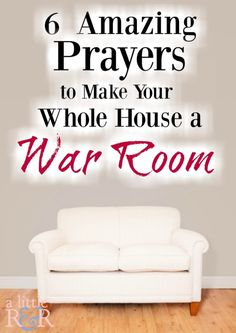 6 Amazing Prayers to Make Your Whole House a War Room. Turn your whole house a war room with these 6 prayers. They will transform how you pray for your family and how you view housework.