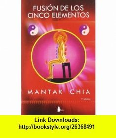 Fusion de los cinco elementos (Spanish Edition) (9788478086313) Mantak Chia , ISBN-10: 8478086315  , ISBN-13: 978-8478086313 ,  , tutorials , pdf , ebook , torrent , downloads , rapidshare , filesonic , hotfile , megaupload , fileserve