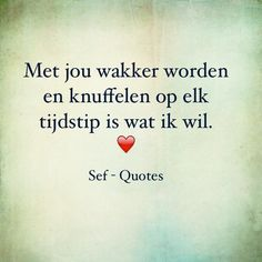 Sef Quotes, Quotes Gif, Qoutes, Love Quotes, Another Love, Love You, Love Is Everything, Dutch Quotes, Happy Life
