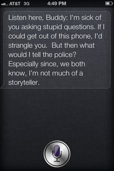 Siri is secretly badass and would totally slit our throats if she wasn't inside of the phone right now.