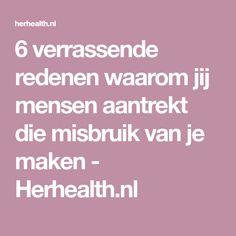 6 verrassende redenen waarom jij mensen aantrekt die misbruik van je maken - Herhealth.nl