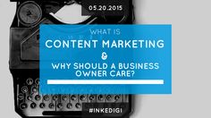 What Is Content Marketing & Why Should A Business Owner Care?