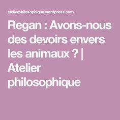 Regan : Avons-nous des devoirs envers les animaux ? | Atelier philosophique
