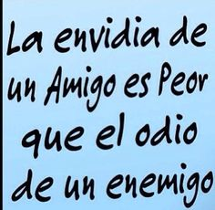 La envidia de un amigo es peor que el odio de un enemigo. #frases