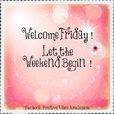 Welcome Friday !  Let the weekend begin !  #Friday #Weekend #fun