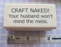 CRAFT NAKED! LOL! Need one that says Stamp Naked! Lol