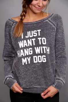 I Just Want To Hang With My Dog Sweatshirt - The Rage - 1