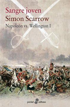 """""""Napoleón vs. Wellington"""" Simón Scarrow. 1ª.- Sangre joven. 2ª.- Los generales. 3º.- A fuego y espada. 4ª.- Campos de muerte."""