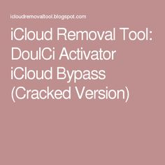 iCloud Removal Tool: DoulCi Activator iCloud Bypass (Cracked Version)