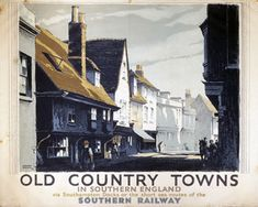 'Old Country Towns in Southern England', SR poster, 1938. Produced for the Southern Railway promoting travel to the picturesque towns of southern England, via Southampton docks or the short sea routes of the Southern Railway. Artwork by F Gregory Brown