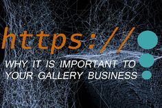 How a Secure Website Can Help Your Gallery Business.  Computer virus and ransomware attacks are familiar to even non-techy internet surfers these days.  Some can be extremely serious. As a result Google and other major web browsers are responding by requiring websites displayed in their search results to be secure with a SSL (Secure Socket Layer) certificate.