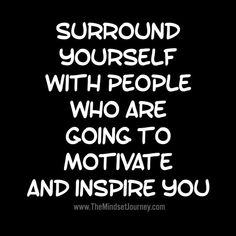Surround yourself with people who are going to motivate and inspire you - The Mindset Journey Words Quotes, Wise Words, Me Quotes, Motivational Quotes, Inspirational Quotes, Sayings, Short Quotes, Uplifting Quotes, Positive Quotes