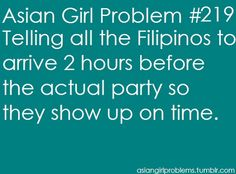 When I say ten o'clock, I really mean eight. This does not only apply to Filipinos lol #asians smh