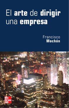 Descarga Libro El arte de dirigir una empresa – Francisco Mochón – PDF – Español  http://helpbookhn.blogspot.com/2014/06/el-arte-de-dirigir-una-empresa-francisco-mochon-pdf-espanol.html