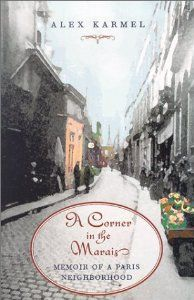 A Corner in the Marais: Memoir of a Paris Neighborhood: Alex Karmel: 9781567921984: Amazon.com: Books