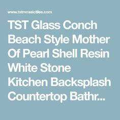 TST Glass Conch Beach Style Mother Of Pearl Shell Resin White Stone Kitchen Backsplash Countertop Bathroom Wall Art TSTMGT084