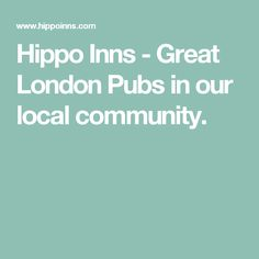 Hippo Inns - Great London Pubs in our local community.